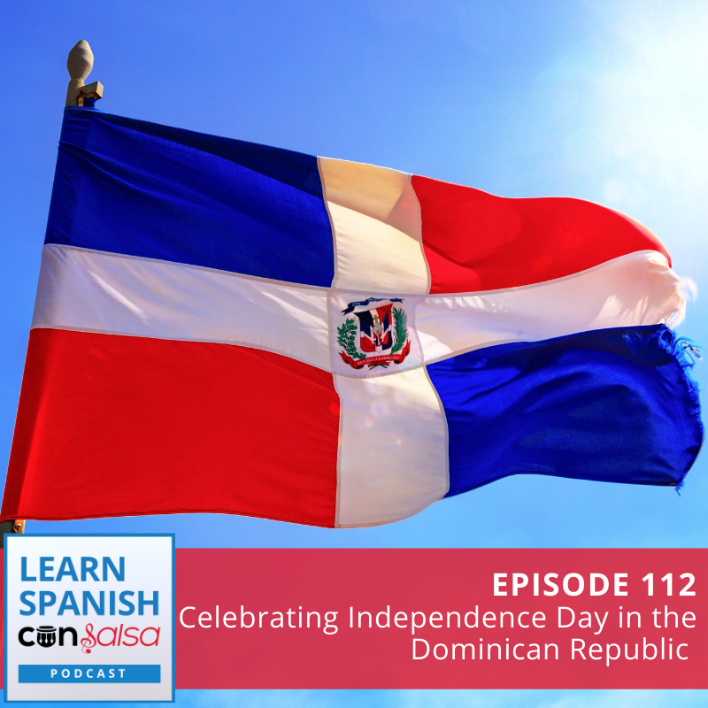 Episode 112: Celebrating Independence Day in the Dominican Republic