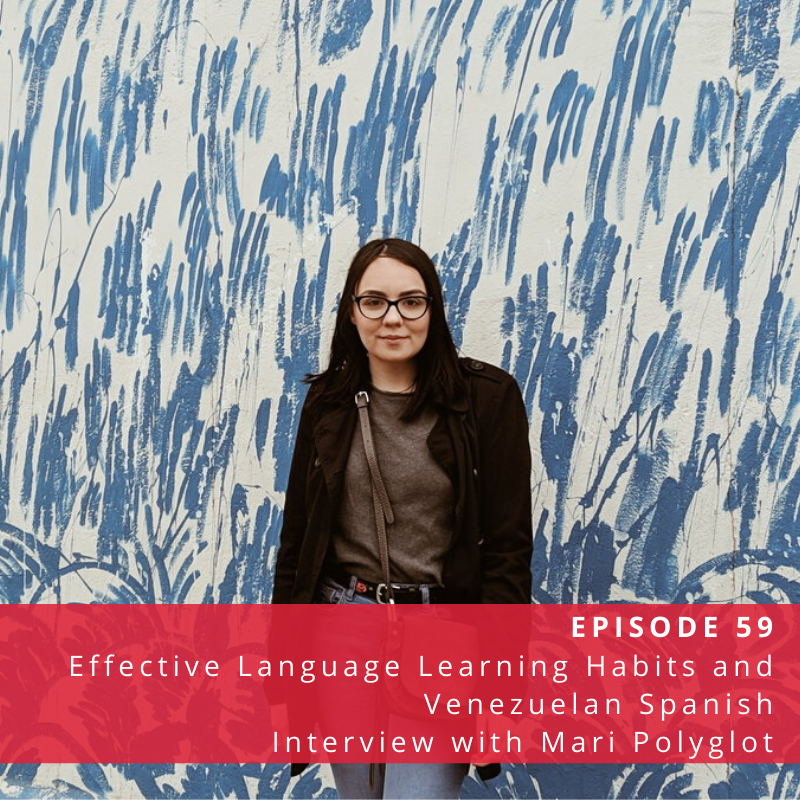 Episode 59: Effective Language Learning Habits and Venezuelan Spanish