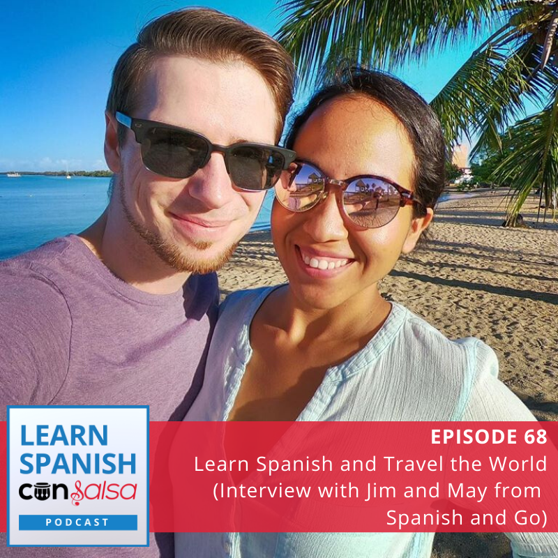 Episode 68: Learn Spanish and Travel the World (Interview with Jim and May from Spanish and Go)