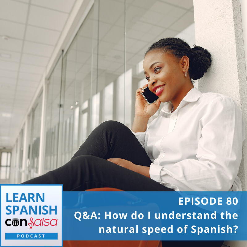 Episode 80: Q&A: How do I understand the natural speed of Spanish?
