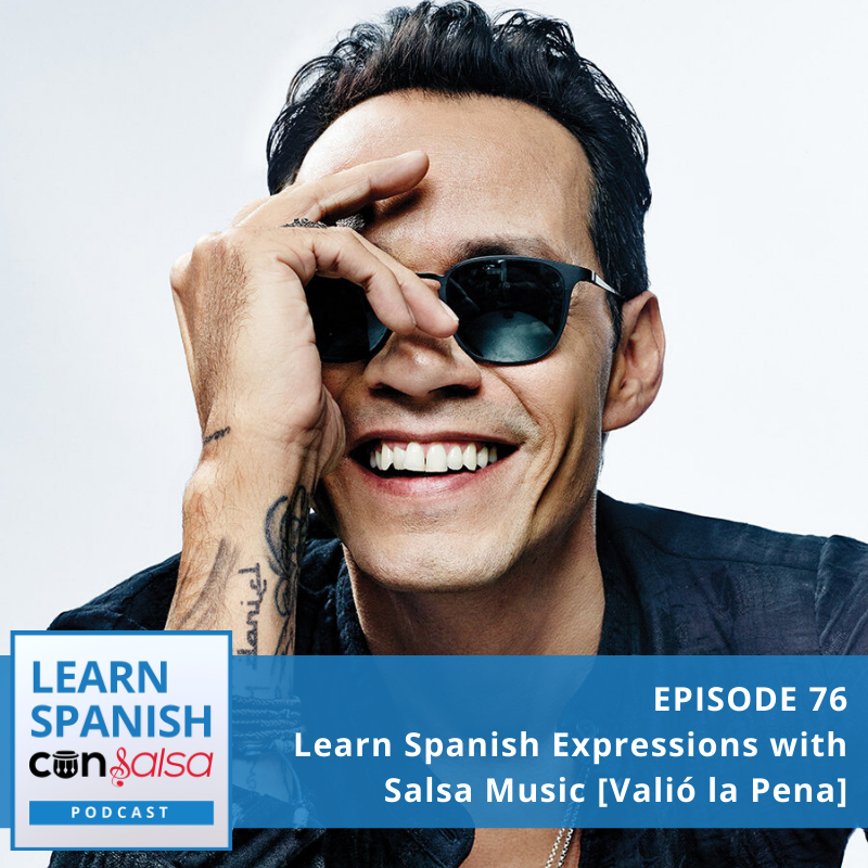 Episode 76: Learn Spanish Expressions with Salsa Music [Valió la Pena]