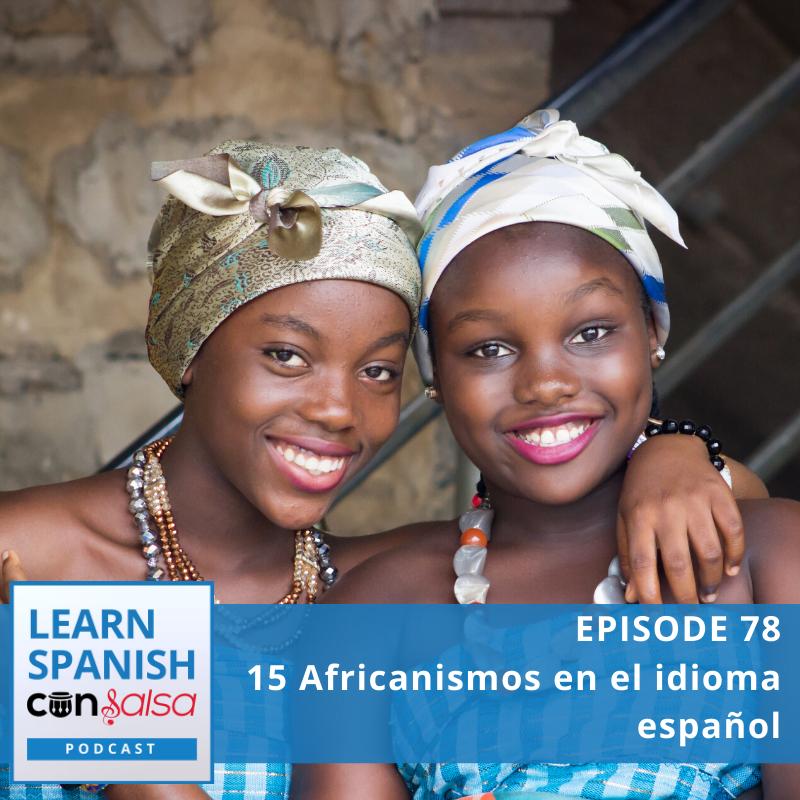 Episode 78: 15 Africanismos en el idioma español