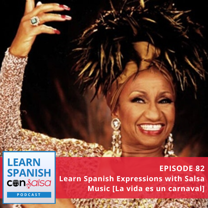 Episode 82:  Learn Spanish Expressions with Salsa Music [La vida es un carnaval]