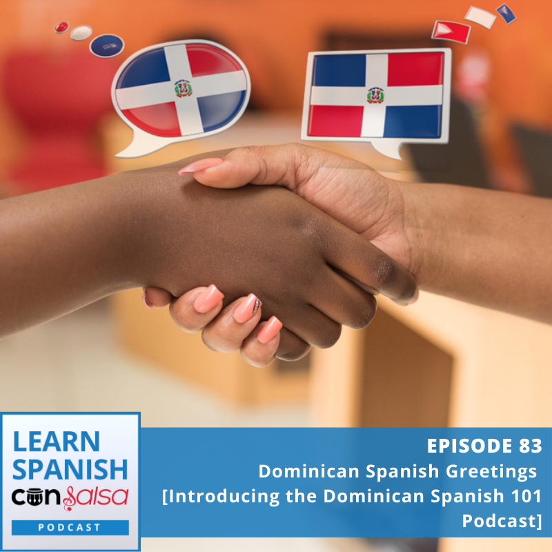 Episode 83: Dominican Spanish Greetings [Introducing the Dominican Spanish 101 Podcast]