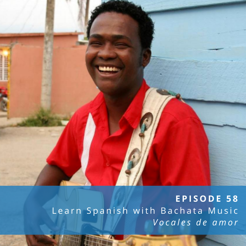 Episode 58: Learn Spanish with Bachata Music [Vocales de Amor]