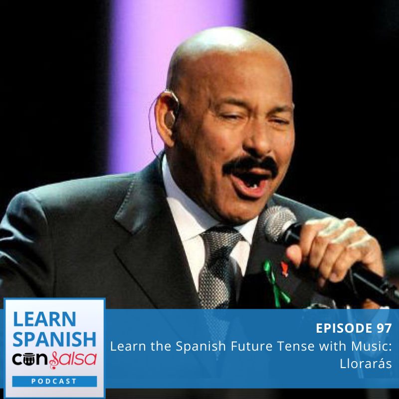 Episode 97: Learn the Spanish Future Tense with Music [Llorarás]