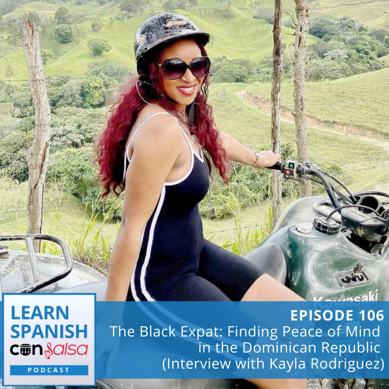 Episode 106: The Black Expat: Finding Peace of Mind in the Dominican Republic (Interview with Kayla Rodriguez)