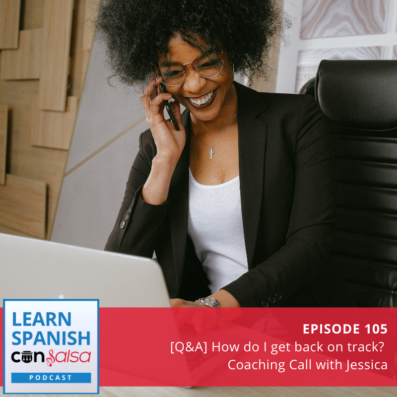 Episode 105: [Q&A] How Do I Get Back on Track? (Coaching Call with Jessica)