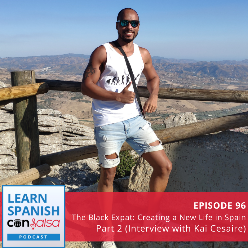 Episode 96: The Black Expat: Creating a New Life in Spain Part 2 (Interview with Kai Cesaire, Kai's Foreign Adventures)