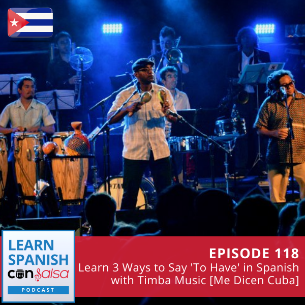 Episode 118: Learn 3 Ways to Say 'To Have' in Spanish with Timba Music [Me Dicen Cuba]