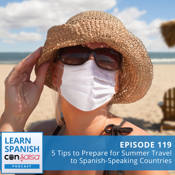 Episode 119: 5 Tips to Prepare for Summer Travel to Spanish-Speaking Countries