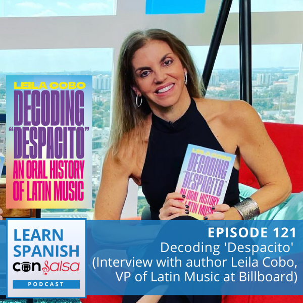 Episode 121: Decoding 'Despacito': An Oral History of Latin Music (Interview with Leila Cobo, Author and Vice President at Billboard)