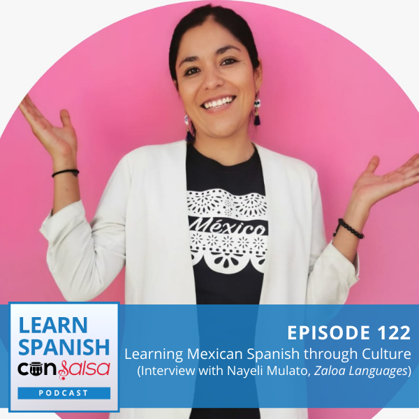Episode 122: Learning Mexican Spanish through Culture (Interview with Nayeli Mulato, Zaloa Languages)