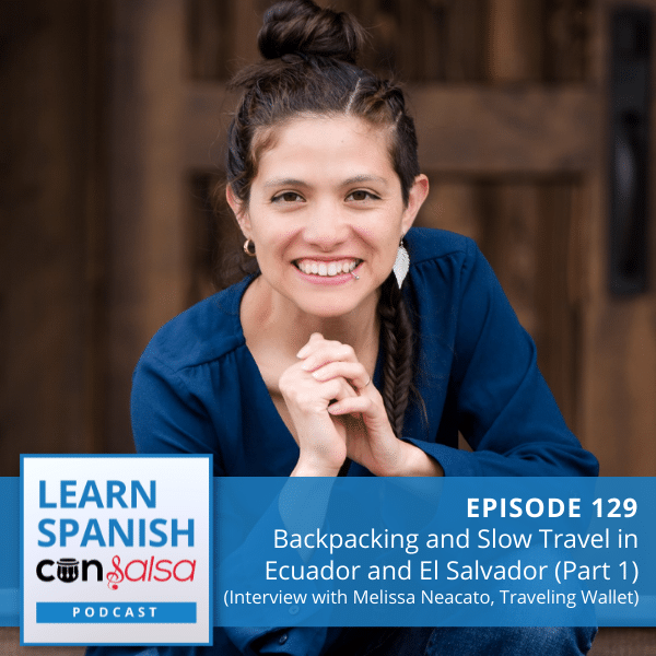 Episode 129: Backpacking and Slow Travel in Ecuador and El Salvador (Part 1)
