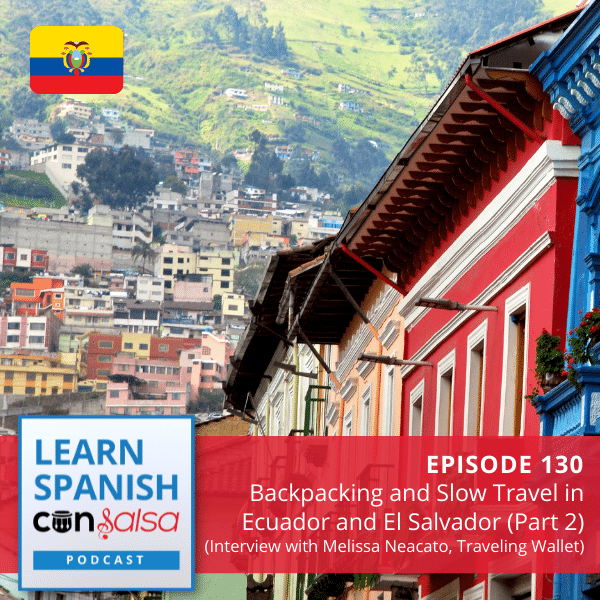 Episode 130: Backpacking and Slow Travel in Ecuador and El Salvador (Part 2)