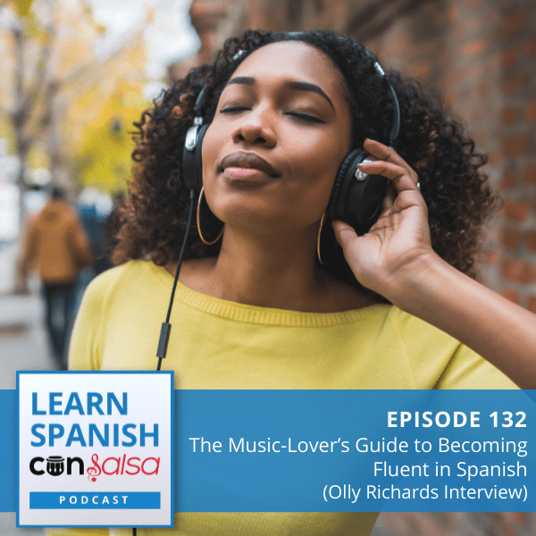 Episode 132: The Music-Lover's Guide to Becoming Fluent in Spanish (Olly Richards Interview)