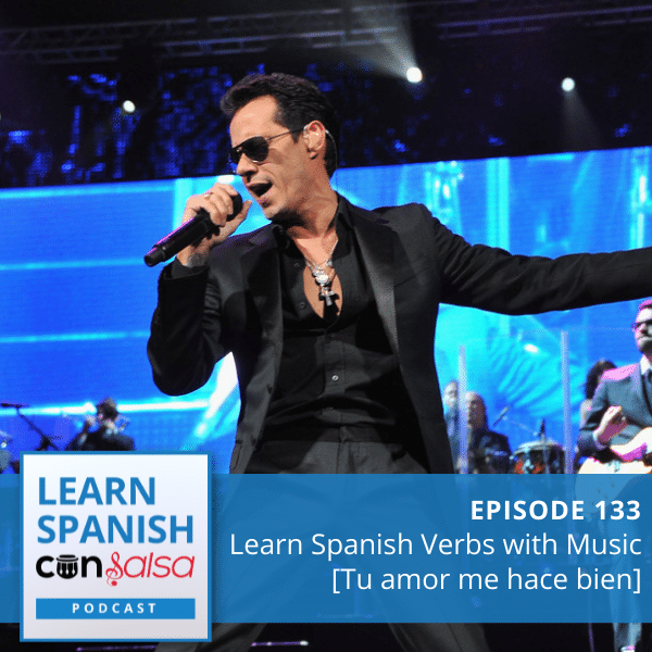 Episode 133: Learn Spanish Verbs with Music [Tu amor me hace bien]