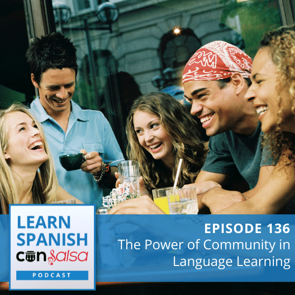 Episode 136: The Power of Community in Language Learning