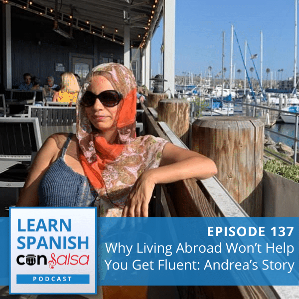 Episode 137: Why Living Abroad Won't Help You Get Fluent: Andrea's Story