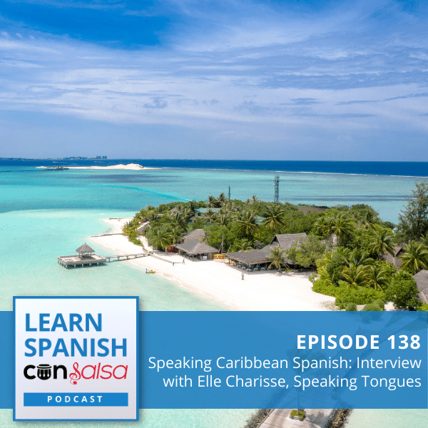 Episode 138: Speaking Caribbean Spanish, Interview with Elle Charisse, Speaking Tongues