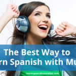 The Best Way to Learn Spanish with Music