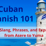 Cuban Spanish 101: Cuban Slang, Phrases, and Expressions from Asere to Yuma