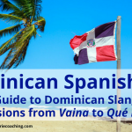 Dominican Spanish 101: Guide to Dominican Slang and Expressions from Vaina to Qué Lo Que