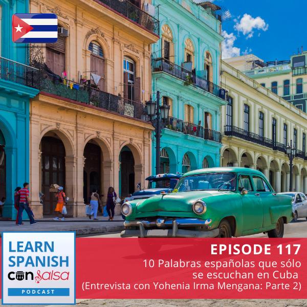 Episode 117: 10 Palabras españolas que sólo se escuchan en Cuba (Entrevista con Yohenia Irma Mengana: Parte 2)