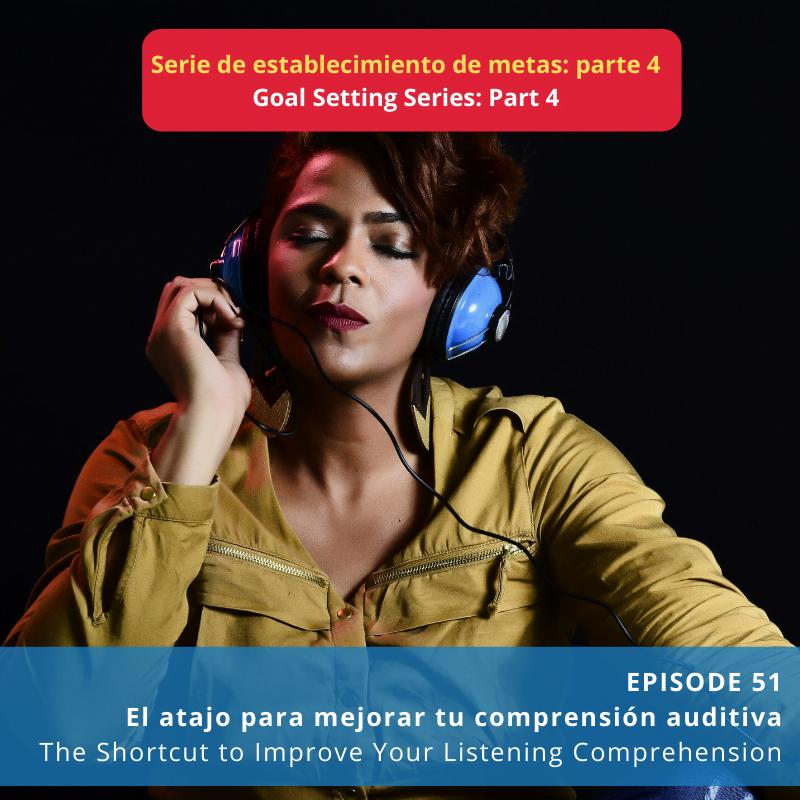 Episode 51: El atajo para mejorar tu comprensión auditiva