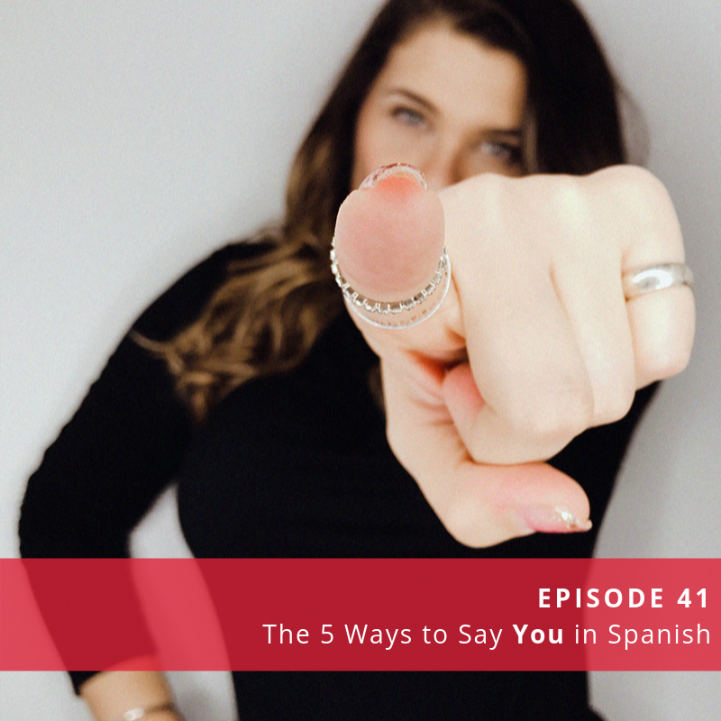 Episode 41: The 5 Ways to Say You in Spanish