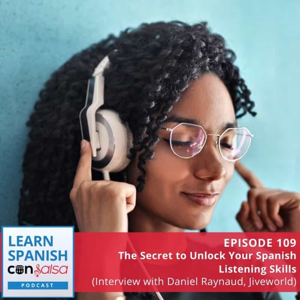Episode 109: The Secret to Unlock Your Spanish Listening Skills (Interview with Daniel Raynaud, Jiveworld)