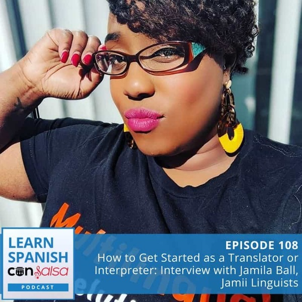 Episode 108: How to Get Started as a Translator or Interpreter (Interview with Jamila Ball, Jamii Linguists)