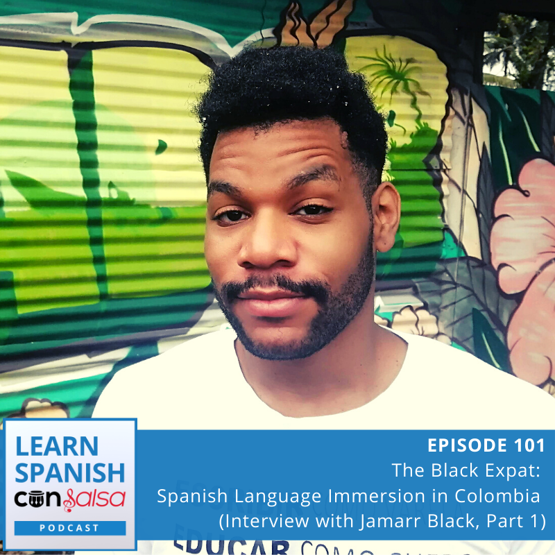 Episode 101: The Black Expat: Spanish Language Immersion in Colombia (Interview with Jamarr Black, Part 1)