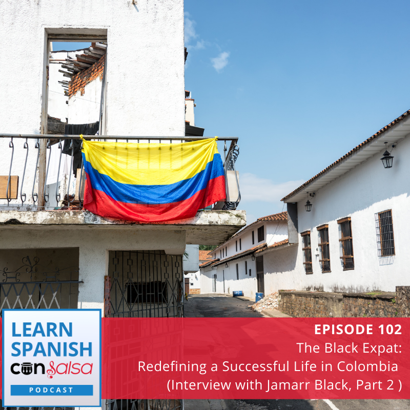 Episode 102: The Black Expat: Redefining a Successful Life in Colombia (Interview with Jamarr Black, Part 2)