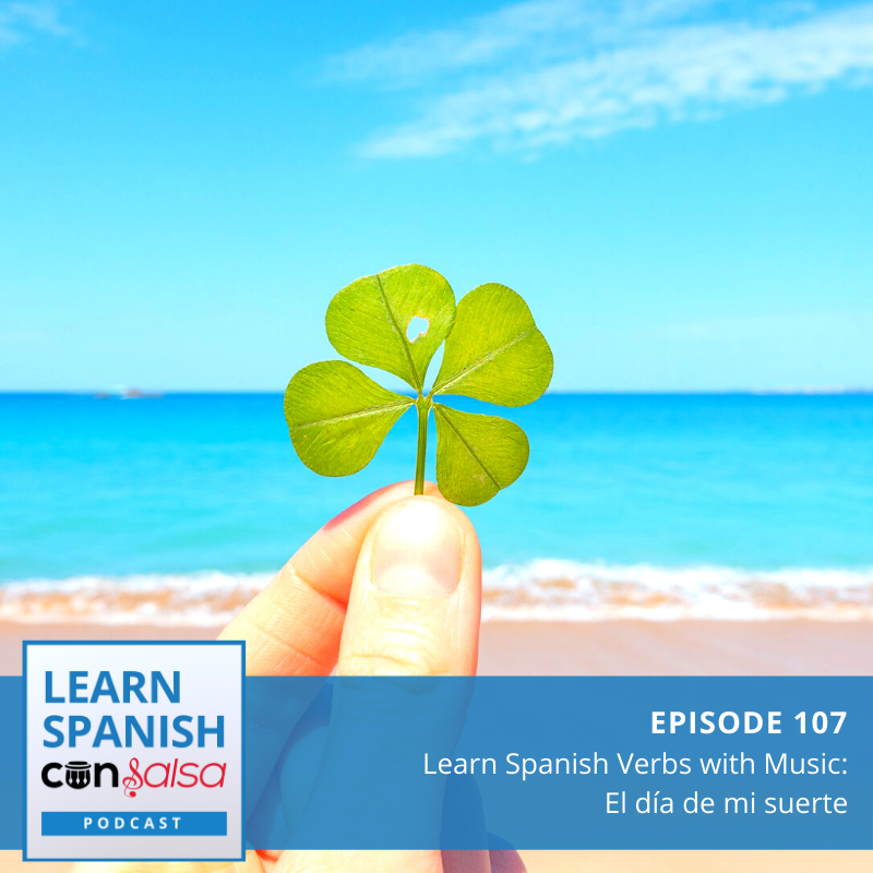 Episode 107: Learn Spanish Verbs with Music [El día de mi suerte]