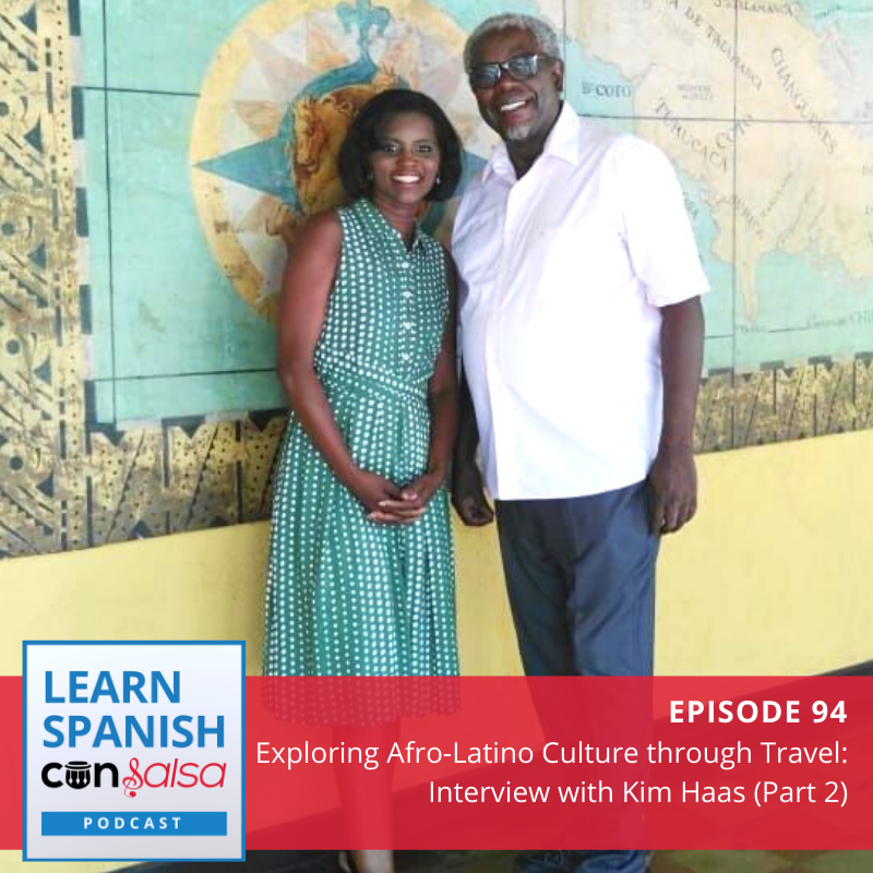 Episode 94: Exploring Afro-Latino Culture through Travel: Interview with Kim Haas (Part 2)