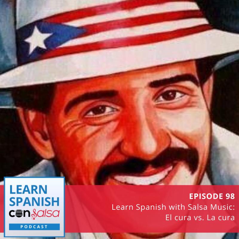 Episode 98: Learn Spanish with Salsa Music: El cura vs. La cura