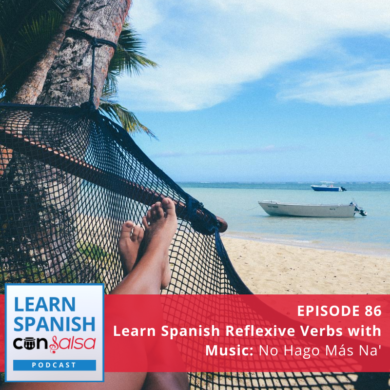Episode 86: Learn Spanish Reflexive Verbs with Music [No Hago Más Na']