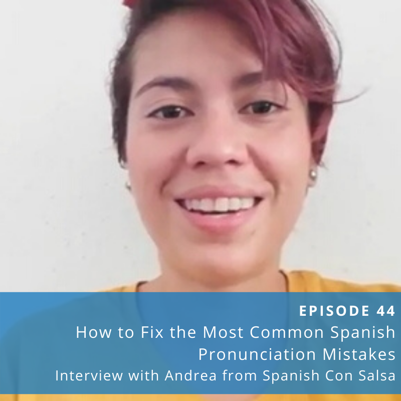 Episode 44: How to Fix the Most Common Spanish Pronunciation Mistakes