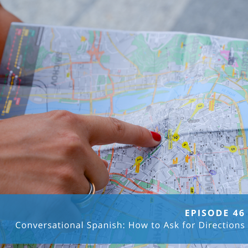 Episode 46: Conversational Spanish (How to Ask for Directions)