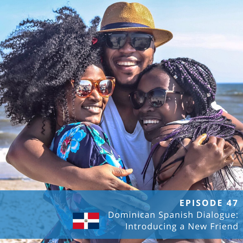 Episode 47: Dominican Spanish Dialogue (Introducing a New Friend)