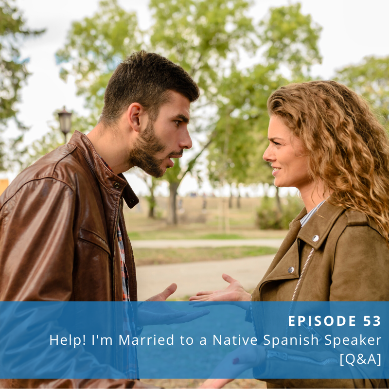 Episode 53: [Q&A] Help! I'm Married to a Native Spanish Speaker