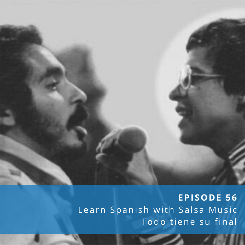 Episode 56: Learn Spanish with Salsa Music [Todo tiene su final]