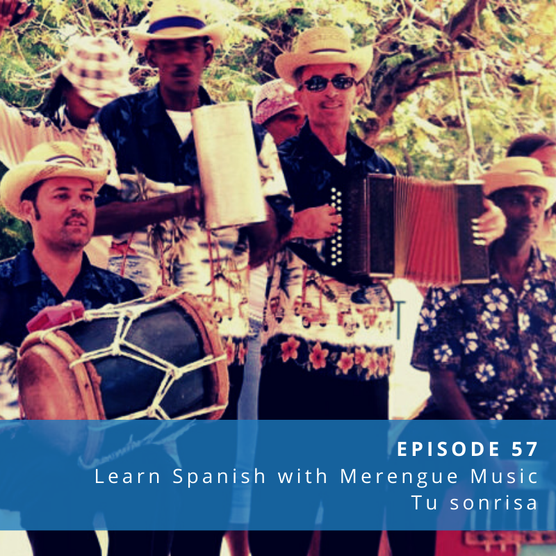 Episode 57: Learn Spanish with Merengue Music [Tu sonrisa]