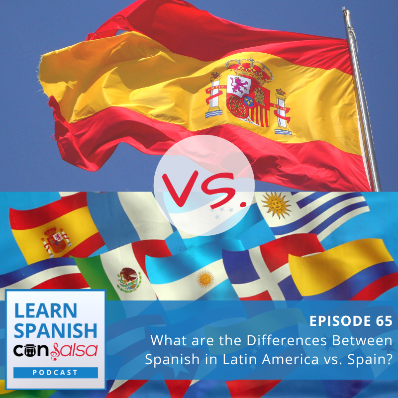 Episode 65: What is the Difference Between Spanish in Latin America vs. Spain?