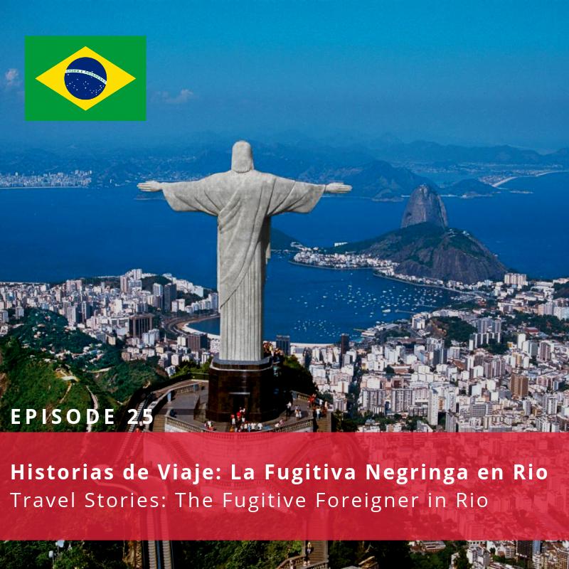 Episode 90: Historias de viaje: la fugitiva negringa en Rio [ENCORE]