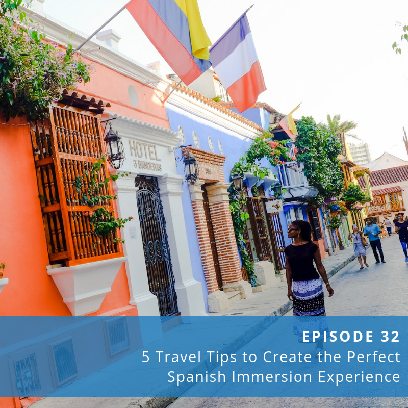 Episode 32: 5 Travel Tips to Create the Perfect Spanish Immersion Experience